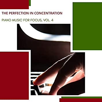 The Perfection In Concentration - Piano Music For Focus, Vol. 4