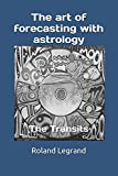 The art of forecasting with astrology: The Transits