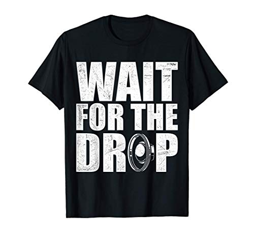 Wait For The Drop I Dubstep Bass Subwoofer Dance Music T-Shirt
