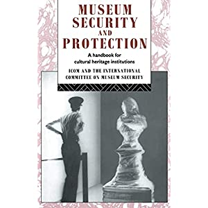 Museum Security and Protection: A Handbook for Cultural Heritage Institutions (Heritage: Care-Preservation-Management)