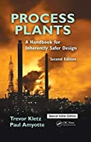 Process Plants: A Handbook For Inherently Safer Design, 2Nd Edition [Hardcover] A. Kletz Paul Amyotte