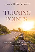 Turning Points: How to Wake Up, Tune into Your GPS, and Get Unstuck