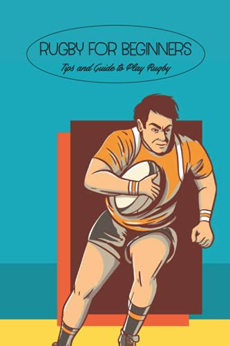Rugby for Beginners: Tips and Guide to Play Rugby: Rugby Skills and Tactics