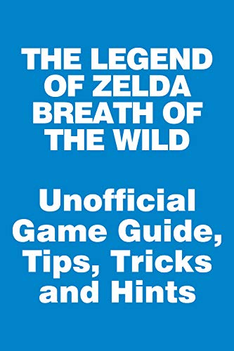 The Legend of Zelda: Breath of the Wild - Unofficial Game Guide, Tips, Tricks and Hints: updated on April 19, 2021 (English Edition)