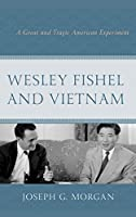 Wesley Fishel and Vietnam: A Great and Tragic American Experiment