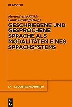 Geschriebene und gesprochene Sprache als Modalitäten eines Sprachsystems (Linguistische Arbeiten 575) (German Edition)