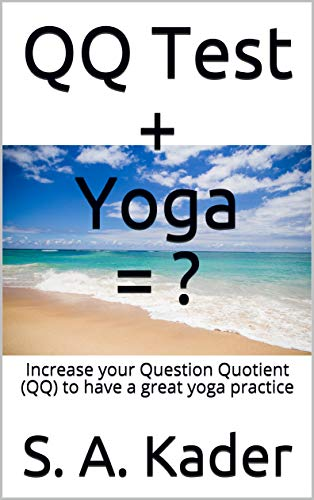 QQ Test + Yoga = ?: Increase your Question Quotient (QQ) to have a great yoga practice (English Edition)