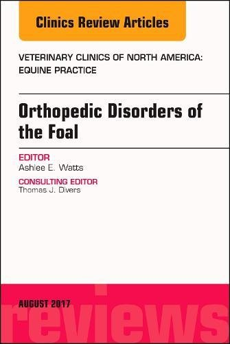 Download Orthopedic Disorders of the Foal, An Issue of Veterinary Clinics of North America: Equine Practice, 1e (The Clinics: Veterinary Medicine) 0323532632