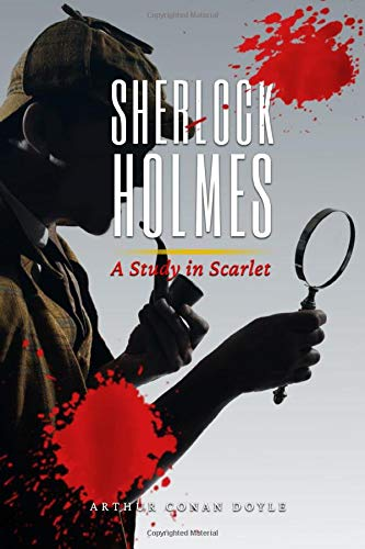 Sherlock Holmes : A Study in Scarlet: Original and Classic Illustrated