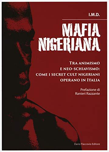 Mafia nigeriana. Tra animismo e neo-schiavismo: come i secret cult nigeriani operano in Italia