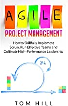 Agile Project Management: How to Skillfully Implement Scrum, Run Effective Teams, and Cultivate High-Performance Leadership