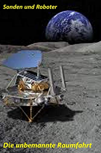 Sonden und Roboter: Die unbemannte Raumfahrt (Neue Technologie, Band 6)