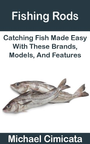 Fishing Rods: Catching Fish Made Easy With These Brands, Models, And Features (English Edition)