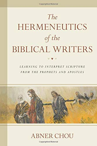 Hermeneutics of the Biblical Writers, The: Learning to Interpret Scripture from the Prophets and Apostles