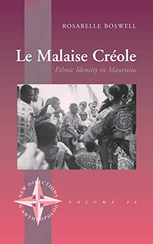 Le Malaise Creole: Ethnic Identity in Mauritius (New Directions in Anthropology, Band 26)