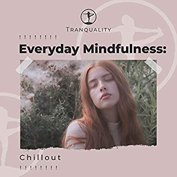 ! ! ! ! ! ! ! ! Everyday Mindfulness: New Age Chillout ! ! ! ! ! ! ! !
