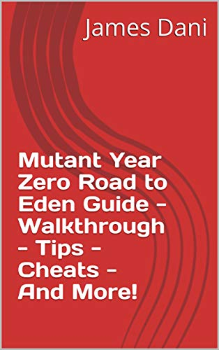 Mutant Year Zero Road to Eden Guide - Walkthrough - Tips - Cheats - And More! (English Edition)