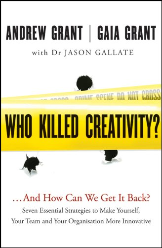 Who Killed Creativity?: And How Can We Get It Back?: Seven Essential Strategies to Make Yourself, Your Team and Your Organisation More Innovative: And How Do We Get It Back?
