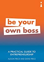 A Practical Guide to Entrepreneurship: Be Your Own Boss (Practical Guides)