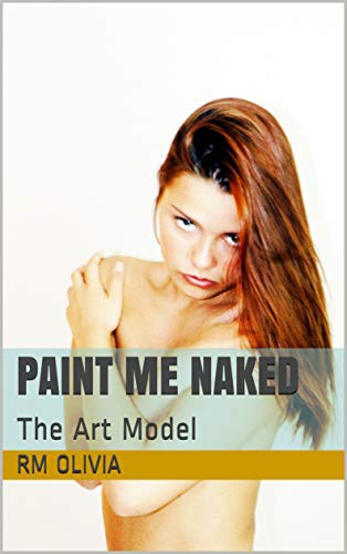 Paint Me Naked: The Art Model (English Edition)