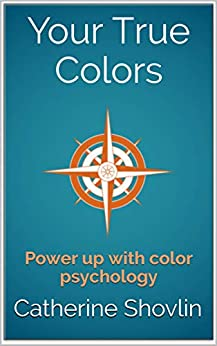 Your True Colors: Power up with color psychology (Interpreter Guides Book 1) by [Catherine Shovlin]