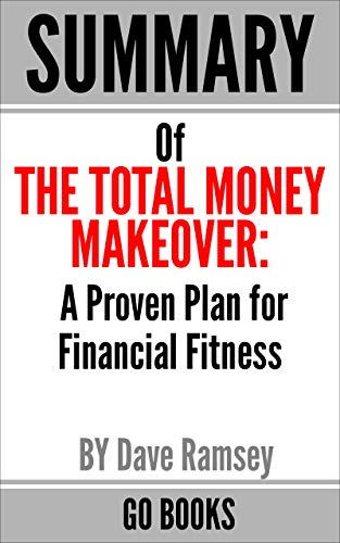 Summary of The Total Money Makeover: A Proven Plan for Financial Fitness by: Dave Ramsey | a Go BOOKS Summary Guide (English Edition)