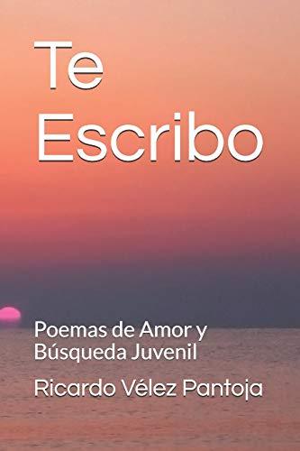 Te Escribo: Poemas de Amor y Busquedad Juvenil