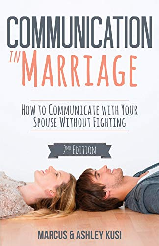 Compare Textbook Prices for Communication in Marriage: How to Communicate with Your Spouse Without Fighting 2 Edition ISBN 9780998729121 by Kusi, Marcus,Kusi, Ashley