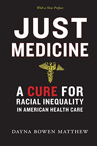 Compare Textbook Prices for Just Medicine: A Cure for Racial Inequality in American Health Care Reprint Edition ISBN 9781479851621 by Matthew, Dayna Bowen