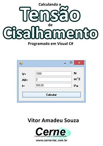 Calculando a Tensão de Cisalhamento Programado em Visual C# (Portuguese Edition)