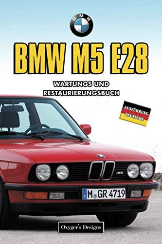 BMW M5 E28: WARTUNGS UND RESTAURIERUNGSBUCH