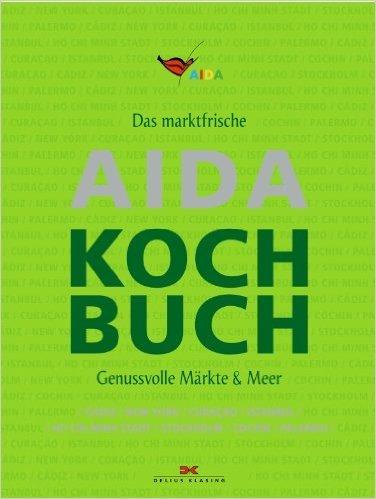 Das marktfrische AIDA Kochbuch: Genussvolle Märkte & Meer ( 7. Oktober 2013 )