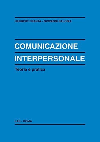 Comunicazione interpersonale. Teoria e pratica