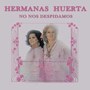 Hermanas Huerta - No Nos Despidamos