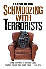 Schmoozing With Terrorists: From Hollywood to the Holy Land, Jihadists Reveal Their Global Plans— to a Jew! Hardcover