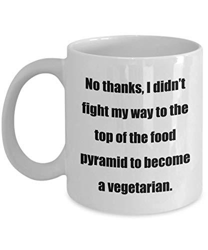 Taza de café - No, Gracias, no luché hasta la Cima de la pirámide alimenticia para convertirme en Vegetariano. - ¡Gran Regalo para Sus Amigos y colegas!