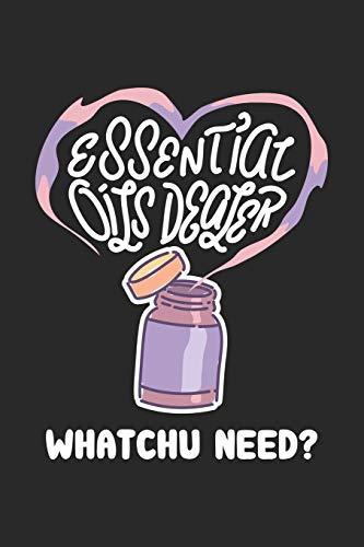 Essential Oils Dealer Whatchu Need?: Ätherische Öle Notizbuch / Tagebuch / Heft mit Linierten Seiten. Notizheft mit Linien, Journal, Planer für Termine oder To-Do-Liste.