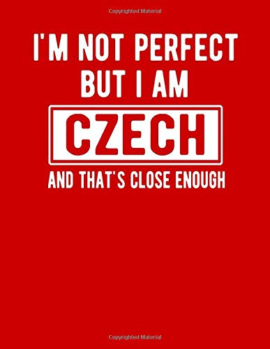 I'm Not Perfect But I Am Czech And That's Close Enough: Funny Czech Notebook Heritage Gifts 100 Page Notebook 8.5x11