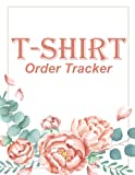 T-shirt Order Tracker: T-shirt Order Form | Custom T-Shirt Order Receipt Book For Small Business | Stay Organized T-shirt Order Log | For Online Store, Direct Selling ... 8.5'x11' Inches 120 Pages