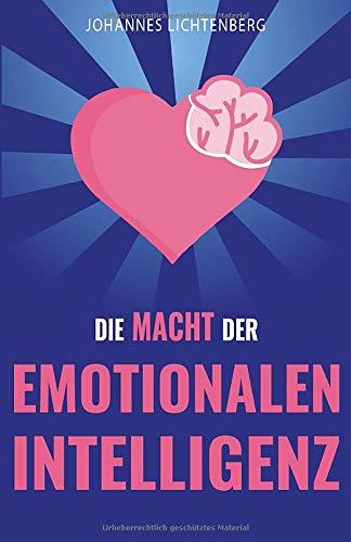 Die Macht der EMOTIONALEN INTELLIGENZ: Menschen lesen und Gefühle verstehen - Wie du durch EQ deine Empathie erhöhst, Beziehungen verbesserst, Stress bewältigst & die Psychologie dahinter verstehst