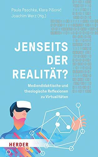 Jenseits Der Realitat?: Mediendidaktische Und Theologische Reflexionen Zu Virtualitaten (German Edit