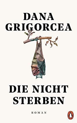 Buchseite und Rezensionen zu 'Die nicht sterben: Roman' von Dana Grigorcea