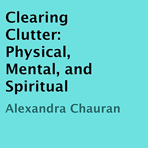 Clearing Clutter: Physical, Mental, and Spiritual cover art
