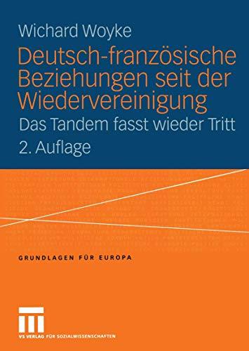 Deutsch-französische Beziehungen seit der Wiedervereinigung: Das Tandem fasst wieder Tritt (Grundlagen für Europa, Band 5)