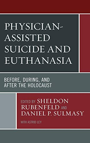 Physician-Assisted Suicide and Euthanasia: Before, During, and After the Holocaust (Revolutionary Bioethics)