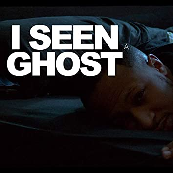 I SEEN A GHOST