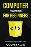 Computer Programming For Beginners: Learn The Basics of Java, SQL, C, C++, C#, Python, HTML, CSS and Javascript