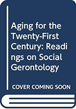 Aging for the Twenty-First Century: Readings in Social Gerontology