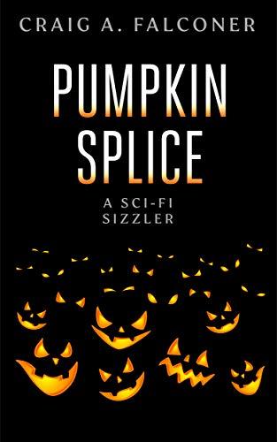 Pumpkin Splice: A Sci-Fi Sizzler (Sci-Fi Sizzlers Book 4)