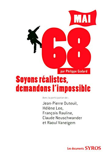 Mai 68 : Soyons réalistes, demandons l'impossible (Les documents)